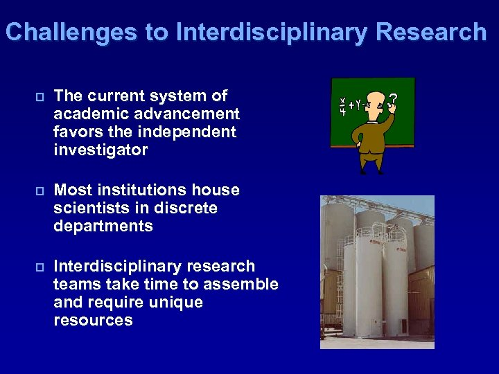 Challenges to Interdisciplinary Research p The current system of academic advancement favors the independent