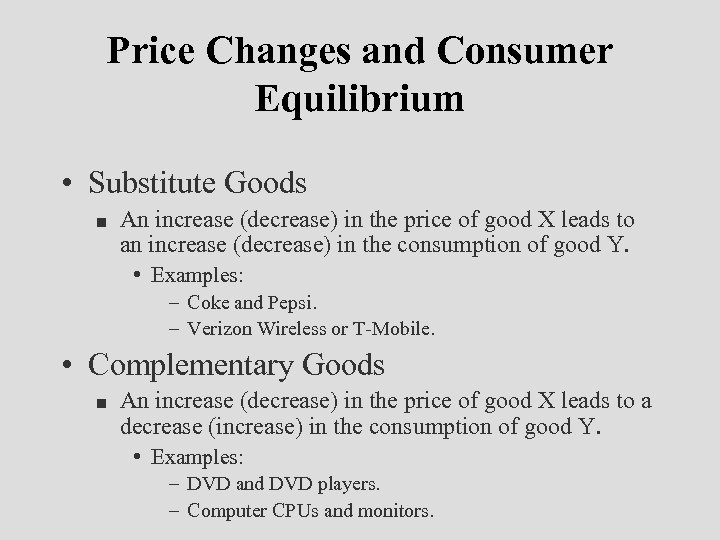 Price Changes and Consumer Equilibrium • Substitute Goods n An increase (decrease) in the