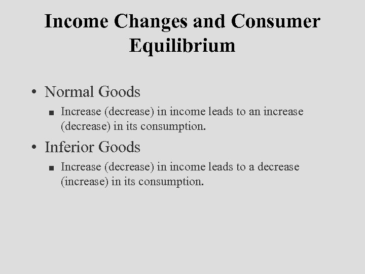 Income Changes and Consumer Equilibrium • Normal Goods n Increase (decrease) in income leads