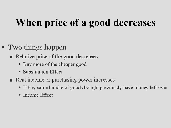 When price of a good decreases • Two things happen n Relative price of