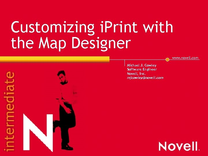 Customizing i. Print with the Map Designer www. novell. com Michael J. Cowley Software