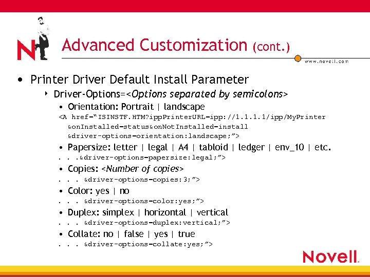 Advanced Customization (cont. ) • Printer Driver Default Install Parameter 4 Driver-Options=<Options separated by