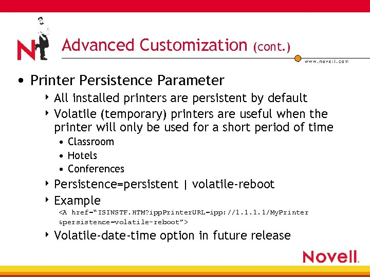 Advanced Customization (cont. ) • Printer Persistence Parameter 4 All installed printers are persistent