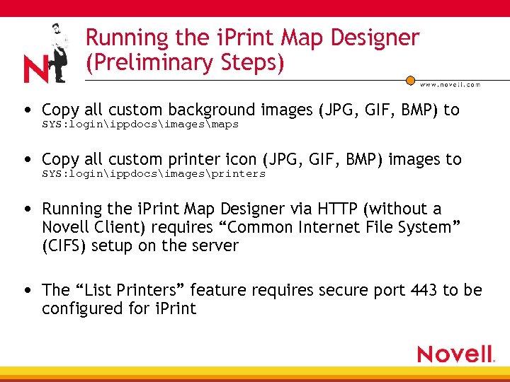 Running the i. Print Map Designer (Preliminary Steps) • Copy all custom background images