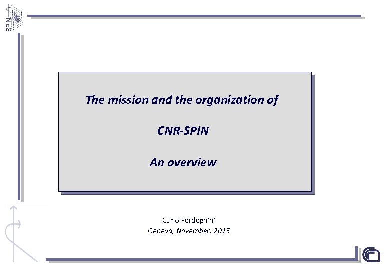 The mission and the organization of CNR-SPIN An overview Carlo Ferdeghini Geneva, November, 2015