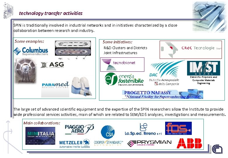 technology transfer activities SPIN is traditionally involved in industrial networks and in initiatives characterized