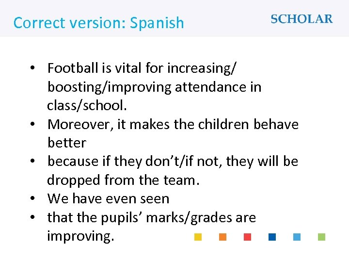 What would you like to learn? Correct version: Spanish • Football is vital for