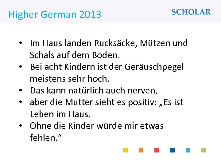 What would you like to learn? Higher German 2013 • Im Haus landen Rucksäcke,