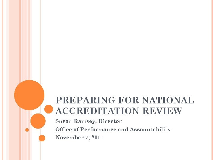 PREPARING FOR NATIONAL ACCREDITATION REVIEW Susan Ramsey, Director Office of Performance and Accountability November