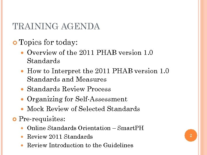 TRAINING AGENDA Topics for today: Overview of the 2011 PHAB version 1. 0 Standards