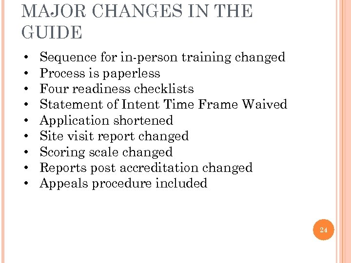 MAJOR CHANGES IN THE GUIDE • • • Sequence for in-person training changed Process