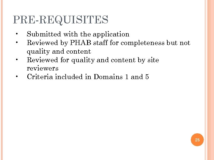 PRE-REQUISITES • • Submitted with the application Reviewed by PHAB staff for completeness but