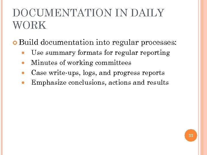 DOCUMENTATION IN DAILY WORK Build documentation into regular processes: Use summary formats for regular