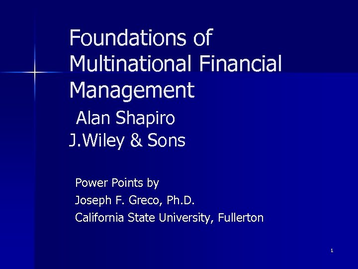 Foundations of Multinational Financial Management Alan Shapiro J. Wiley & Sons Power Points by