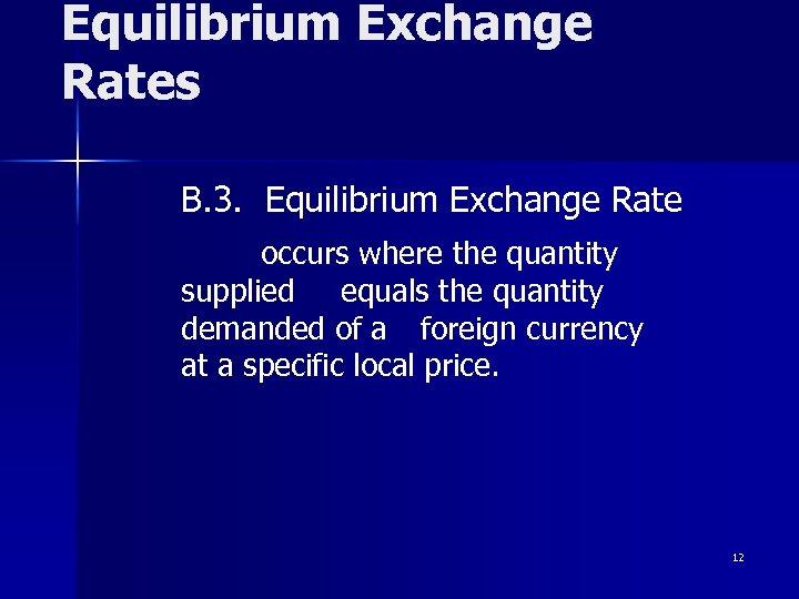 Equilibrium Exchange Rates B. 3. Equilibrium Exchange Rate occurs where the quantity supplied equals