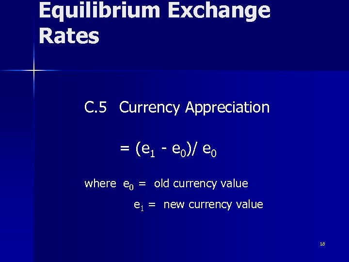 Equilibrium Exchange Rates C. 5 Currency Appreciation = (e 1 - e 0)/ e