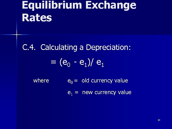 Equilibrium Exchange Rates C. 4. Calculating a Depreciation: = (e 0 - e 1)/