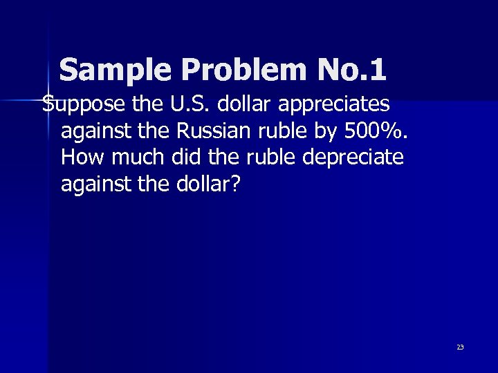 Sample Problem No. 1 Suppose the U. S. dollar appreciates against the Russian ruble