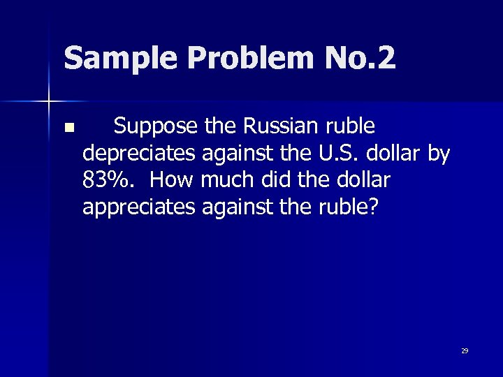 Sample Problem No. 2 n Suppose the Russian ruble depreciates against the U. S.