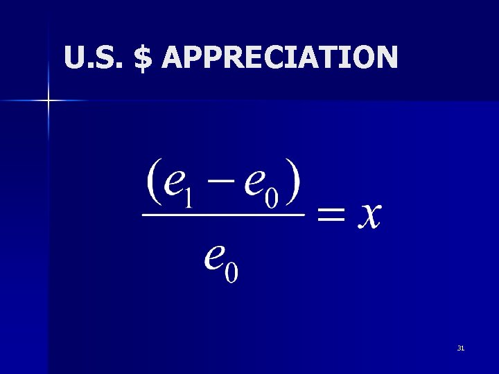 U. S. $ APPRECIATION 31