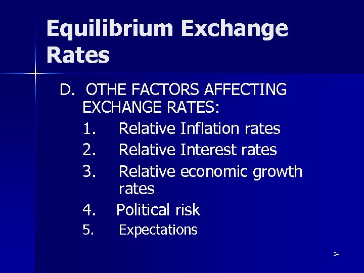 Equilibrium Exchange Rates D. OTHE FACTORS AFFECTING EXCHANGE RATES: 1. Relative Inflation rates 2.