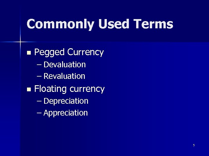 Commonly Used Terms n Pegged Currency – Devaluation – Revaluation n Floating currency –