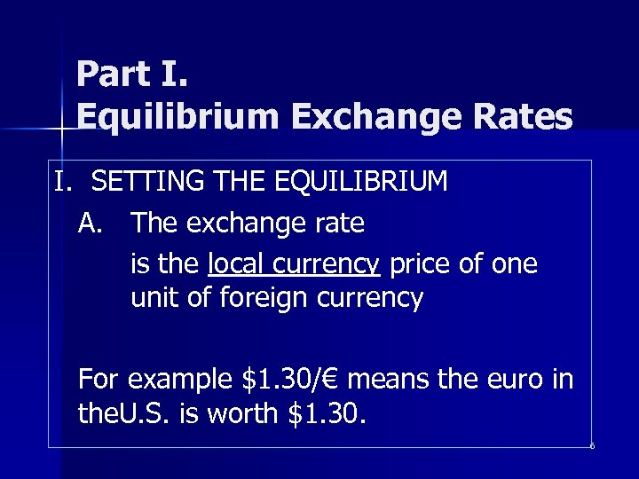 Part I. Equilibrium Exchange Rates I. SETTING THE EQUILIBRIUM A. The exchange rate is