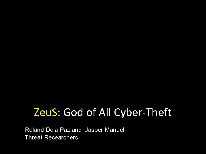 Zeu. S: God of All Cyber-Theft Roland Dela Paz and Jasper Manuel Threat Researchers