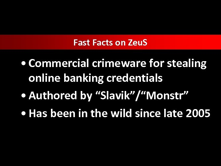 Fast Facts on Zeu. S • Commercial crimeware for stealing online banking credentials •