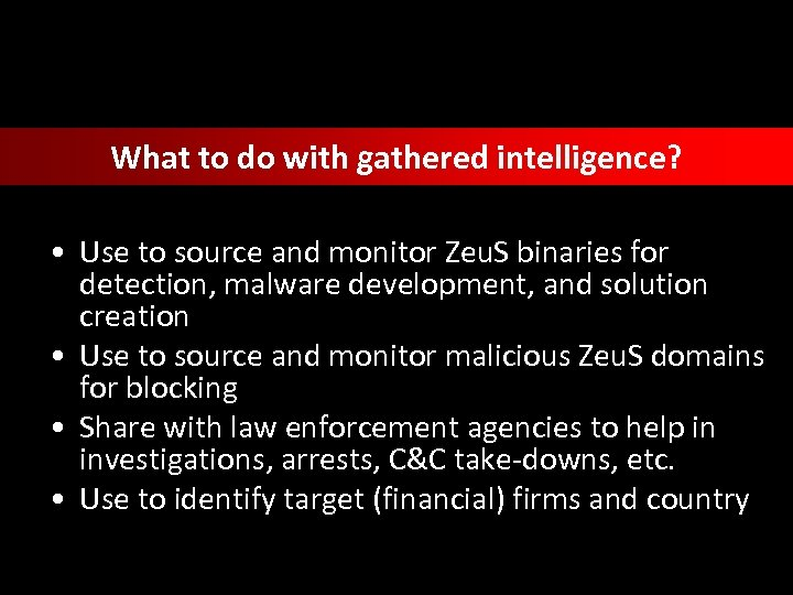 What to do with gathered intelligence? • Use to source and monitor Zeu. S