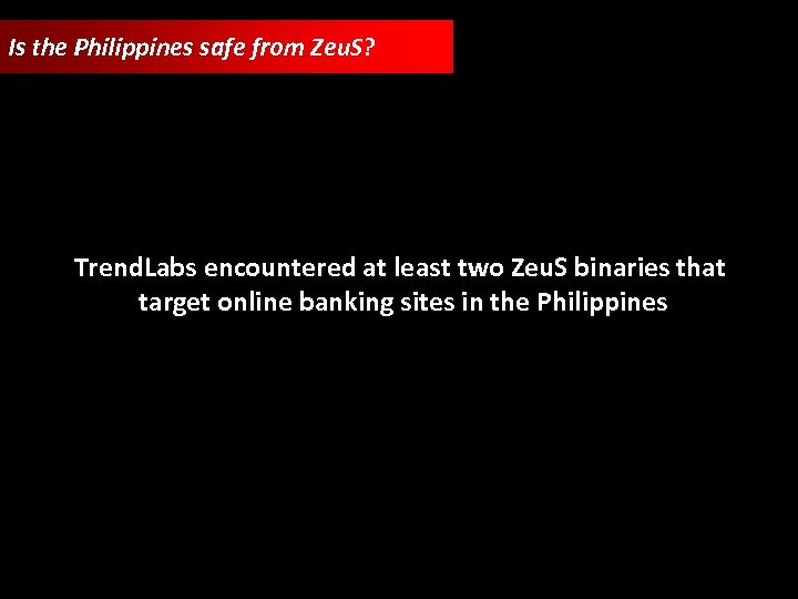 Is the Philippines safe from Zeu. S? Trend. Labs encountered at least two Zeu.