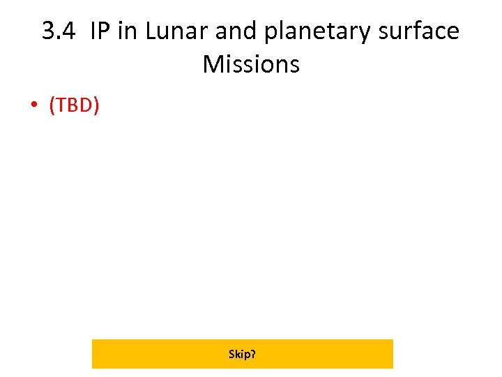 3. 4 IP in Lunar and planetary surface Missions • (TBD) Skip?