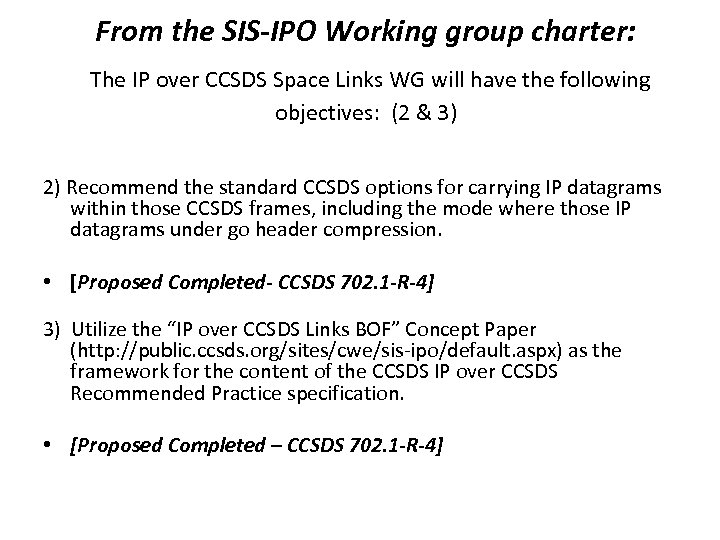 From the SIS-IPO Working group charter: The IP over CCSDS Space Links WG will