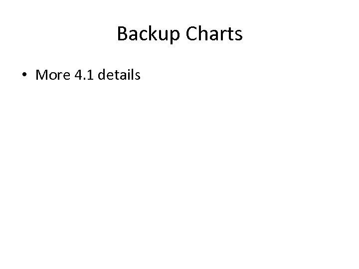 Backup Charts • More 4. 1 details