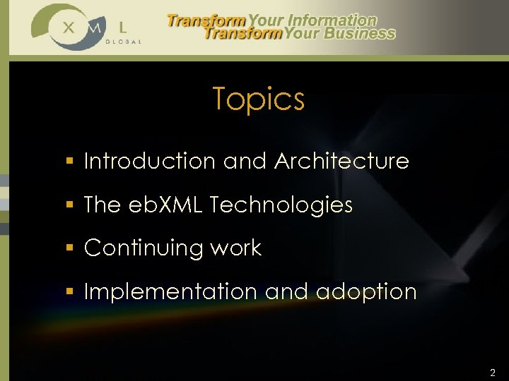 Topics § Introduction and Architecture § The eb. XML Technologies § Continuing work §