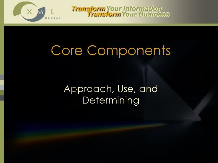 Core Components Approach, Use, and Determining