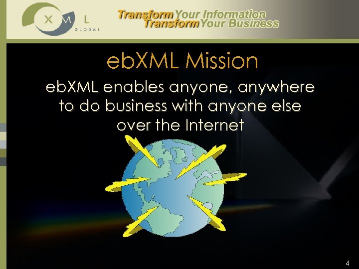 eb. XML Mission eb. XML enables anyone, anywhere to do business with anyone else