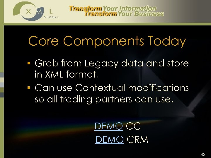 Core Components Today § Grab from Legacy data and store in XML format. §