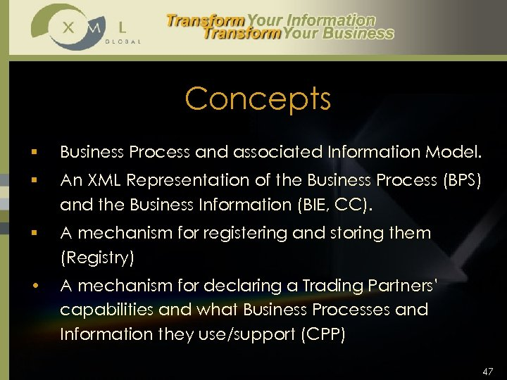 Concepts § Business Process and associated Information Model. § An XML Representation of the