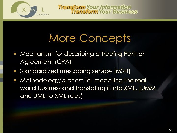 More Concepts § Mechanism for describing a Trading Partner Agreement (CPA) § Standardized messaging