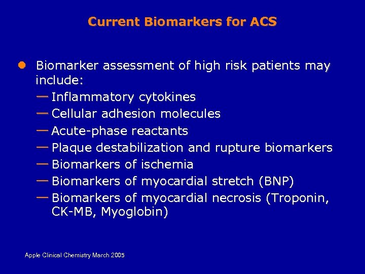 Current Biomarkers for ACS l Biomarker assessment of high risk patients may include: —