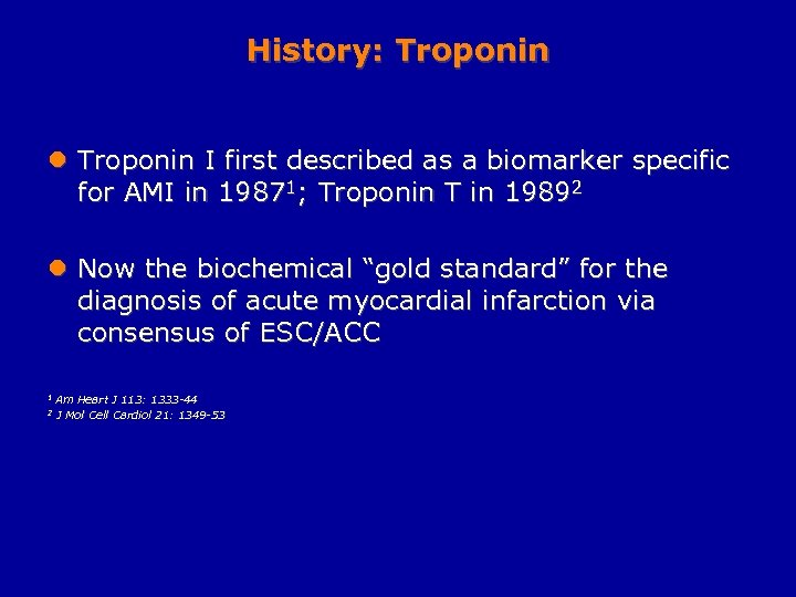 History: Troponin l Troponin I first described as a biomarker specific for AMI in