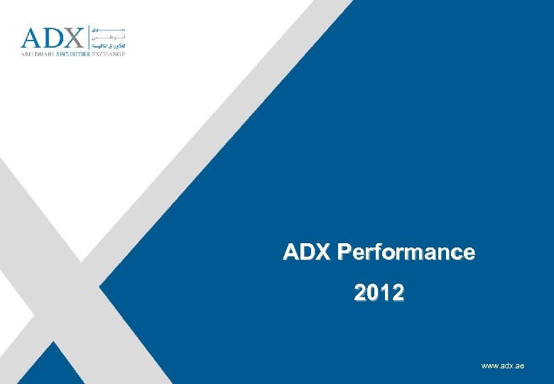 ADX Performance Rashed Al Baloushi, Acting Director General 2012 www. adx. ae