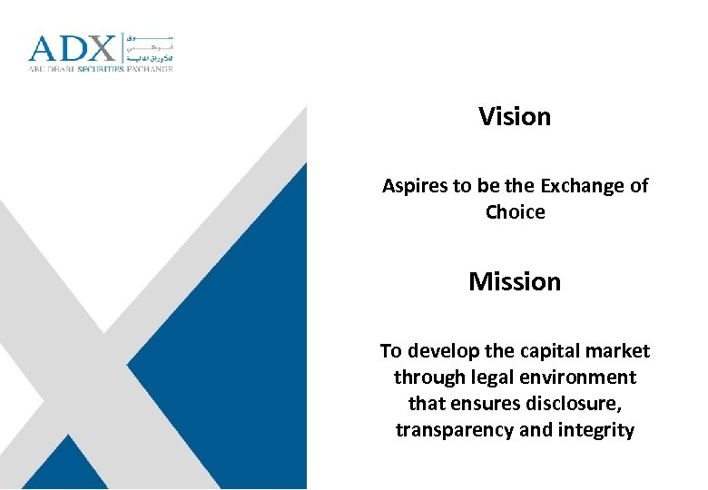 Vision Aspires to be the Exchange of Choice Mission To develop the capital market