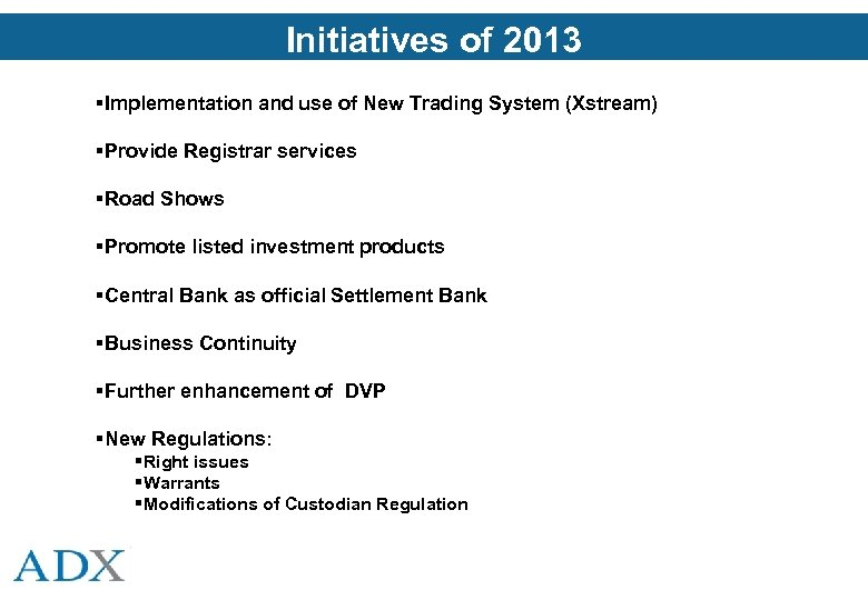 Initiatives of 2013 Implementation and use of New Trading System (Xstream) Provide Registrar services