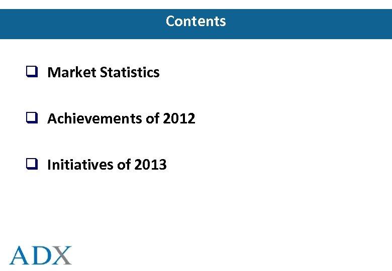 Contents q Market Statistics q Achievements of 2012 q Initiatives of 2013