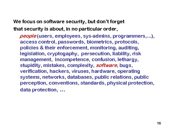 We focus on software security, but don't forget that security is about, in no