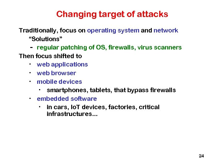 "Changing target of attacks Traditionally, focus on operating system and network ""Solutions"" – regular"