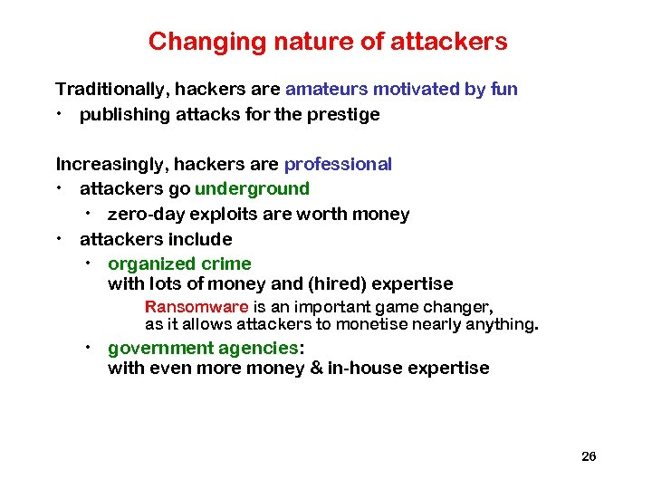 Changing nature of attackers Traditionally, hackers are amateurs motivated by fun • publishing attacks