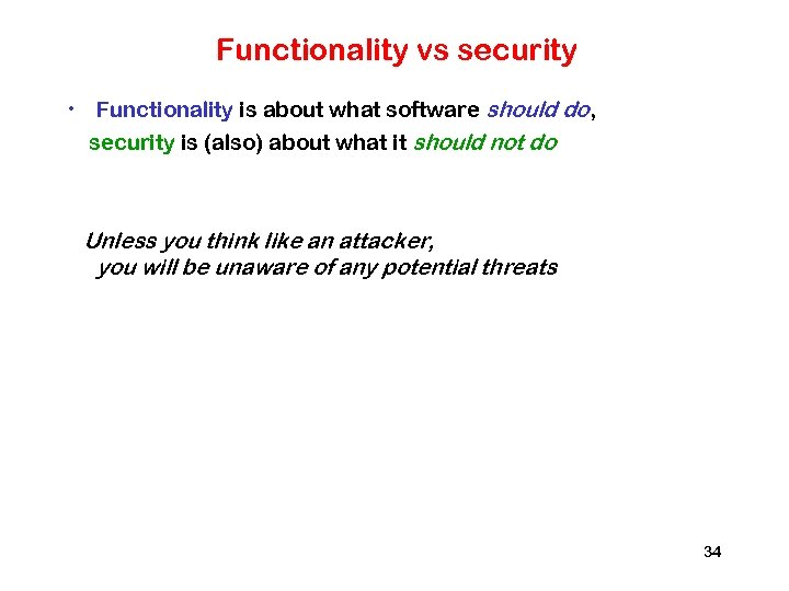 Functionality vs security • Functionality is about what software should do, security is (also)